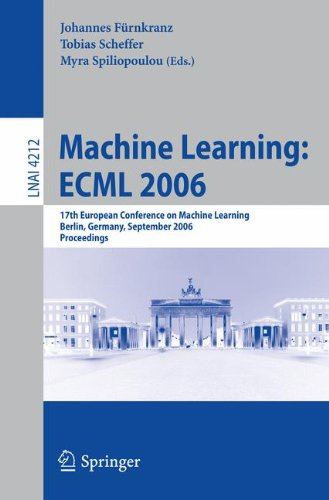 Machine Learning: ECML 2006: 17th European Conference on Machine Learning, Berlin, Germany, September 18-22, 2006, Proceedings (Lecture Notes in Computer Science) pdf epub