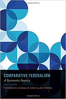 Comparative Federalism: A Systematic Inquiry by Thomas O. Hueglin (2015-10-27)