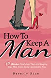 How To Keep A Man: 17 Mistakes You Make That Are