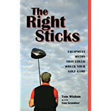 The Right Sticks: Equipments Myths That Could Wreck Your Golf Game by Wishon, Tom (2008) Hardcover