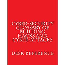 Cyber-Security Glossary of Building Hacks and Cyber-Attacks