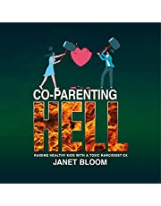 Co-Parenting Hell: Raising Healthy Kids with a Toxic Narcissist Ex