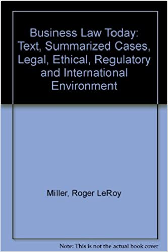 Business Law Today: Text, Summarized Cases, Legal, Ethical, Regulatory and International Environment