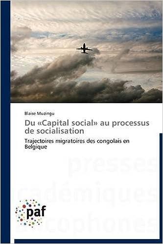 Lire en ligne Du «Capital social» au processus de socialisation: Trajectoires migratoires des congolais en Belgique pdf epub