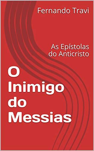 O Inimigo do Messias : As Epístolas do Anticristo por [Travi, Fernando ]
