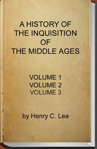 A History of the Inquisition of the Middle Ages (Complete - Volume 1, 2 and 3) (English Edition)