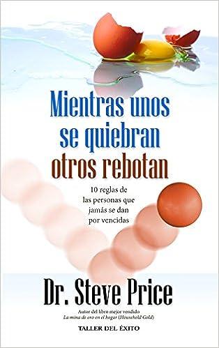 Mientras Unos Se Quiebran Otros Rebotan (Spanish Edition)
