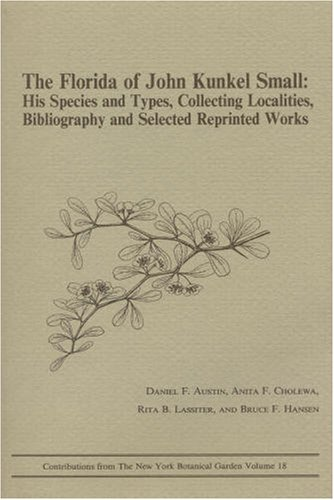 the-florida-of-john-kunkel-small-his-species-and-types-collecting-localities-bibliography-and-select