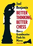 Better Thinking, Better Chess: How A Grandmaster Finds His Moves-Joel Benjamin