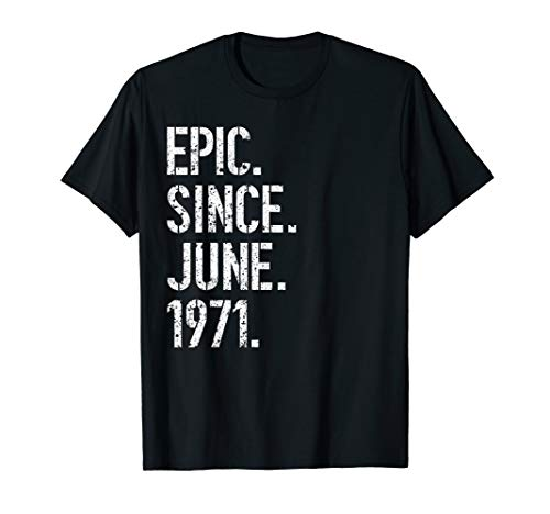 48th Birthday Gift Epic Since June 1971 T-Shirt (Birthday Ideas For 48 Year Old Woman)
