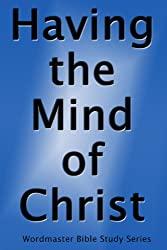 Having the Mind of Christ: A Bible Study on Thinking the Thoughts of God (Wordmaster Bible Study Library)
