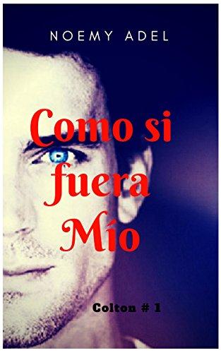 Como si fuera Mío: Colton #1 (Spanish Edition) by [Adel,