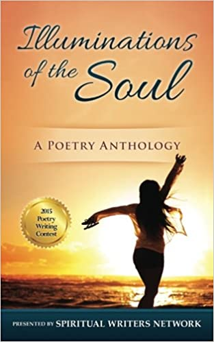 Illuminations of the Soul: A Poetry Anthology: Spiritual