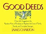 img - for Good Deeds: Over 200 Suggestions for Random Acts of Kindness to Brighten the Lives of Family, Friends, and Complete Strangers book / textbook / text book