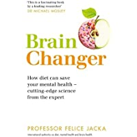 Brain Changer: How diet can save your mental health – cutting-edge science from an expert