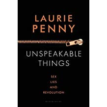 Unspeakable Things: Sex, Lies and Revolution