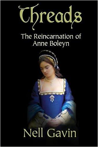 Download Threads The Reincarnation Of Anne Boleyn By Nell Gavin