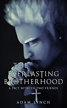 The Everlasting Brotherhood: A Pact Between Two Friends by [Lynch, Adam]