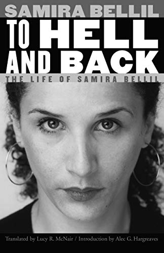 To Hell and Back: The Life of Samira Bellil (France Overseas: Studies in Empire and Decolonization)