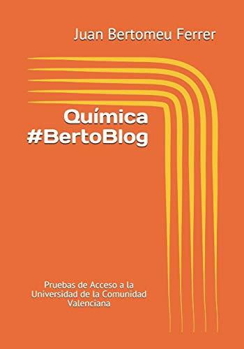Química #BertoBlog: Pruebas de Acceso a la Universidad de la Comunidad Valenciana por Bertomeu Ferrer, Juan