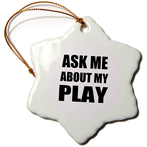 3dRose Ask Me About My Play - Advert for Script Writer Theater Actor Director Etc, Advertise Self Snowflake Ornament (Christmas Adverts Best)