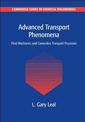 Advanced Transport Phenomena: Fluid Mechanics and Convective Transport Processes (Cambridge Series in Chemical Engineeri