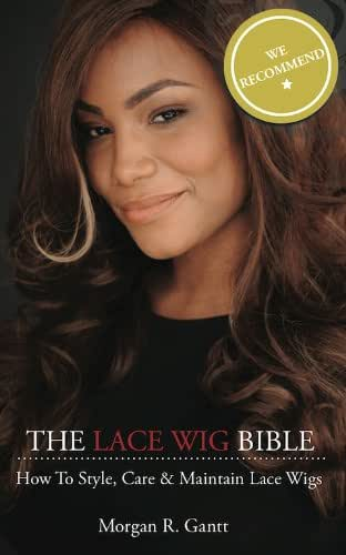The Lace Wig Bible: How to Style, Care & Maintain Lace Wigs (Volume 1)