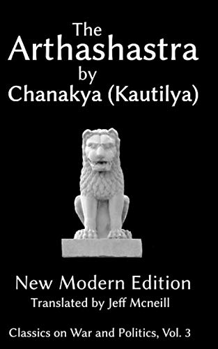 The Arthashastra by Chanakya (Kautilya): New Modern Edition (Classics on War and Politics)