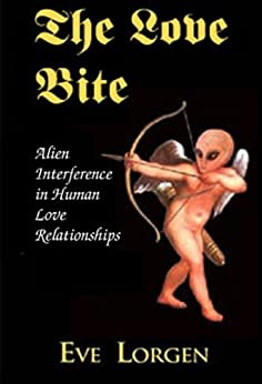 The Love Bite: Alien Interference in Human Love Relationships by [Lorgen, Eve]