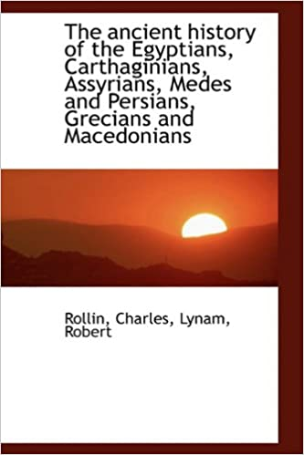 Read The ancient history of the Egyptians, Carthaginians, Assyrians, Medes and Persians, Grecians and Mac PDF, azw (Kindle)