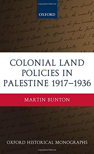Colonial Land Policies in Palestine 1917-1936 (Oxford Historical Monographs) by Martin Bunton