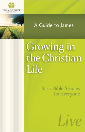 Growing in the Christian Life: A Guide to James (Stonecroft Bible Studies)