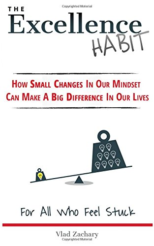 The Excellence Habit: How Small Changes In Our Mindset Can Make A Big Difference In Our Lives PDF