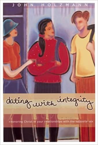 Dating with Integrity: Honoring Christ in your relationships with the  opposite sex: John Holzmann: 9781887840521: Amazon.com: Books