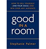 Good in a Room: How to Sell Yourself (and Your Ideas) and Win Over Any Audience (Hardback) - Common
