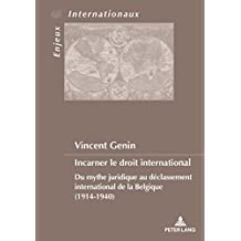 Incarner le droit international: Du mythe juridique au déclassement international de la Belgique (1914-1940) (Enjeux internationaux / International Issues t. 43) (French Edition)