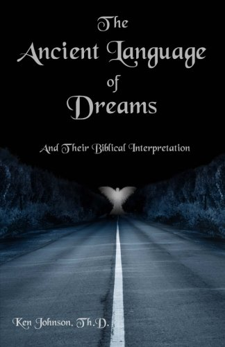 The Ancient Language of Dreams: And Their Biblical Interpretation by CreateSpace Independent Publishing Platform