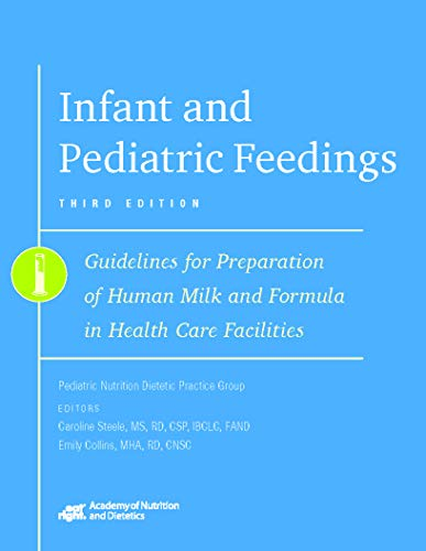 Infant and Pediatric Feedings: Guidelines for Preparation of Human Milk and Formula in Health Care Facilities, 3rd Ed. (The Best Diet For Humans)