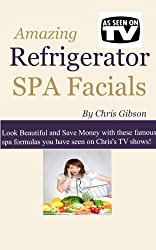 Amazing Refrigerator Spa Facials: Look Beautiful and Save Money with These Famous Spa Formulas