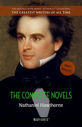 Nathaniel Hawthorne: The Complete Novels (The Greatest Writers of All Time Book 45)