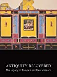 img - for Antiquity Recovered: The Legacy of Pompeii and Herculaneum (J. Paul Getty Museum) book / textbook / text book