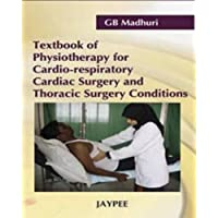 Textbook Of Physiotherapy For Cardio-Respiratory Cardiac Surgery And Thoracic Surgery Conditions