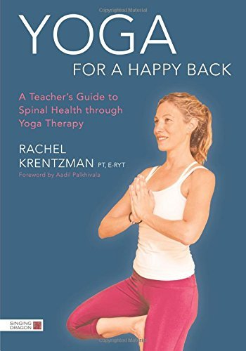 Yoga for a Happy Back: A Teacher's Guide to Spinal Health through Yoga Therapy by Rachel Krentzman (2016-05-19)