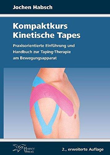 Kompaktkurs Kinetische Tapes: Praxisorientierte Einführung und Handbuch zur Taping-Therapie am Bewegungsapparat
