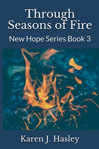 Through Seasons of Fire (New Hope Series Book 3) by [Hasley, Karen J.]