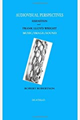 Audiovisual Perspectives: Eisenstein and Frank Lloyd Wright - Music/Image/Sound Paperback