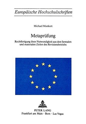 Metaprüfung: Rechtfertigung ihrer Notwendigkeit aus den formalen und materialen Zielen des Revisionsbetriebs (Europäische Hochschulschriften / ... Universitaires Européennes) (German Edition) by Peter Lang International Academic Publishers
