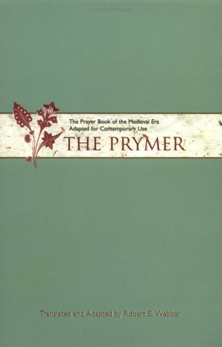 The Prymer: The Prayer Book of the Medieval Era Adapted for Contemporary Use