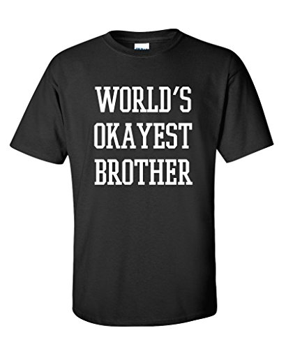 Worlds Okayest Brother Gift for Brother Sarcastic Funny T Shirt L Black (Good Gifts For Guys)