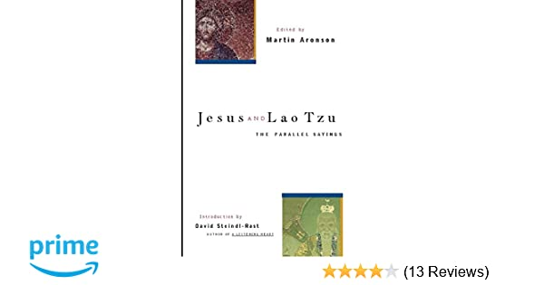 Jesus and lao tzu the parallel sayings martin aronson phd jesus and lao tzu the parallel sayings martin aronson phd brother david steindl rast 9781569753194 amazon books fandeluxe Image collections